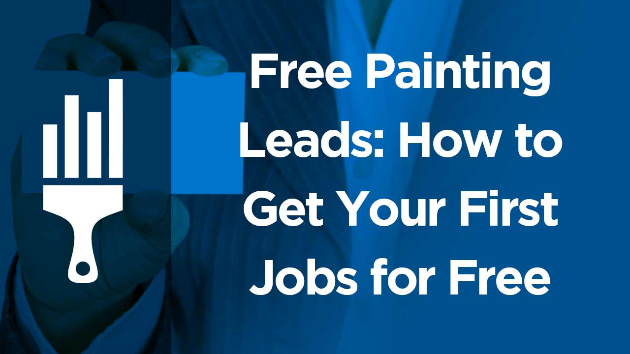 free painting leads how to get your first jobs for free painting