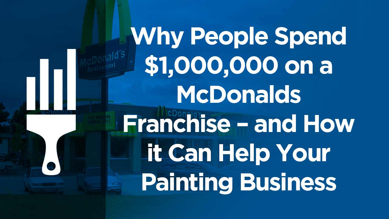 Why People Spend $1,000,000 On A McDonalds Franchise U2013 And How It Can Help  Your Painting Business