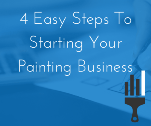 4 easy steps to starting your own painting business