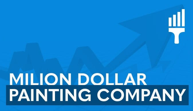 Million Dollar Painting Company – 3 Easy Tips on How to Build it