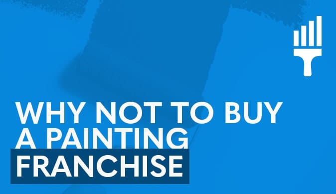 Why NOT to Buy a Painting Franchise